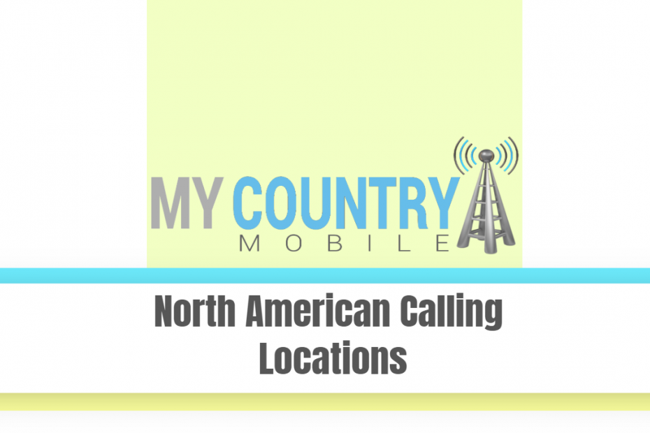 North American Calling Locations - My Country Mobile